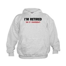 I'm retired - Do it yourself! Hoodie