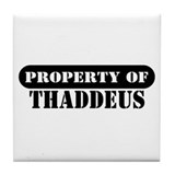 Property of Thaddeus Tile Coaster