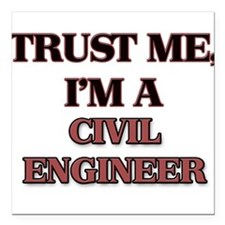 Trust Me, I'm a Civil Engineer Square Car Magnet 3