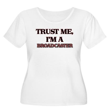 Trust Me, I'm a Broadcaster Plus Size T-Shirt