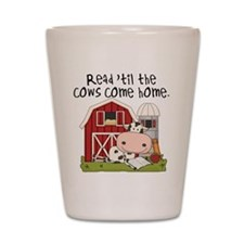 Read Til the Cows Come Home Shot Glass