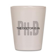 PhD The Doctor is In Shot Glass
