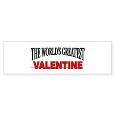 """The World's Greatest Valentine"" Bumper Bumper Sticker"