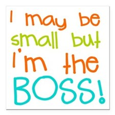 I may be Small but Im the Boss Square Car Magnet 3