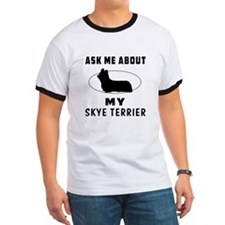 Ask Me About My Skye Terrier T