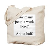 """...people work here?"" Tote Bag"