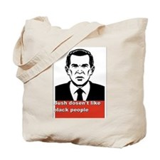 BUSH DOSENT LIKE BLACK PEOPLE Tote Bag