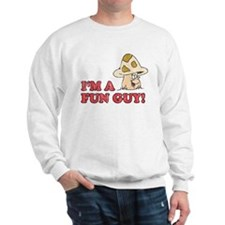 I'm A Fun Guy! Sweatshirt