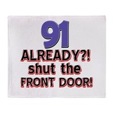 91 already? Shut the front door Throw Blanket