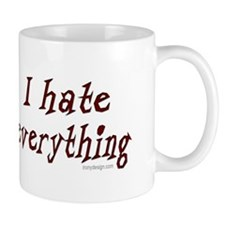 I hate everything! Small Mug