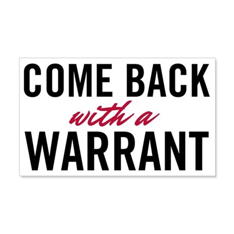 Come Back With A Warrant Wall Decal