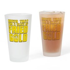 Fried Gold Drinking Glass