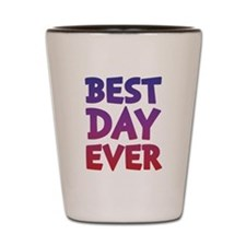 Best Day Ever Shot Glass