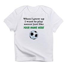 Play Soccer Just Like (Custom) Infant T-Shirt