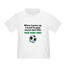 Play Soccer Just Like (Custom) T-Shirt