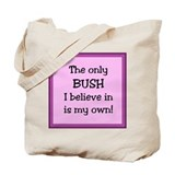 Only BUSH I Believe In Is My  Tote Bag