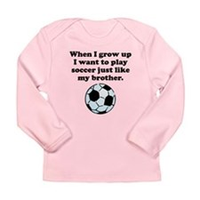 Play Soccer Like My Brother Long Sleeve T-Shirt