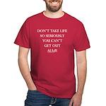 Don't take life so seriously Dark T-Shirt