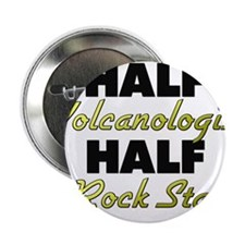 "Half Volcanologist Half Rock Star 2.25"" Button"