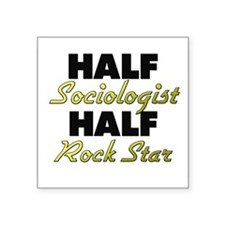 Half Sociologist Half Rock Star Sticker