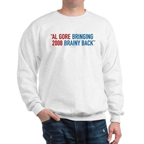 Al Gore - Bringing Brainy Back Sweatshirt
