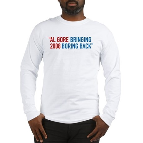 Al Gore - Bringing Boring Back Long Sleeve T-Shirt