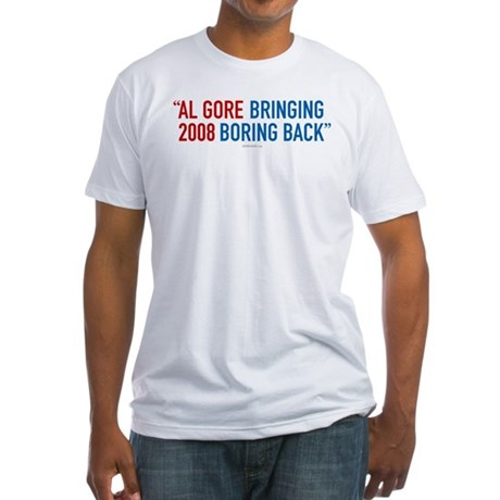 Al Gore - Bringing Boring Back Fitted T-Shirt