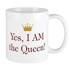 Yes I AM the Queen Small Mugs