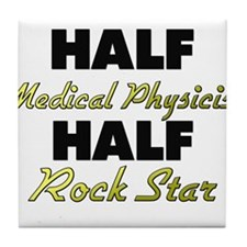 Half Medical Physicist Half Rock Star Tile Coaster
