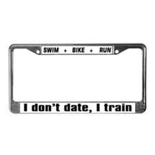 """I don't date, I train"" License Plate Frame"
