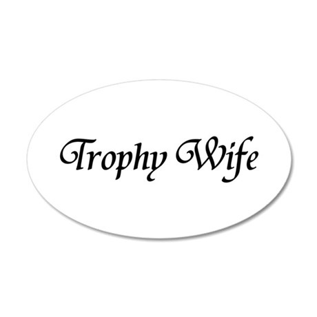 Trophy Wife 35x21 Oval Wall Decal