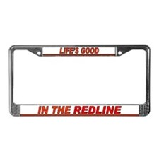 Life's Good in the Redline - License Plate Frame