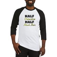 Half Detective Half Rock Star Baseball Jersey