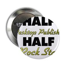 "Half Desktop Publisher Half Rock Star 2.25"" Button"