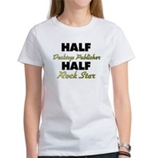 Half Desktop Publisher Half Rock Star T-Shirt
