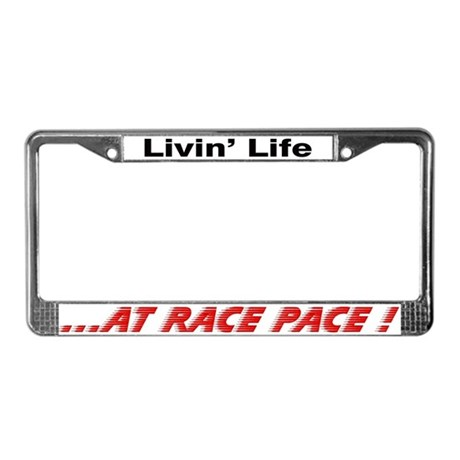 """""""Livin' Life, at Race Pace!"""" License Plate Frame"""