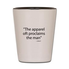 Apparel oft proclaims the man Shot Glass