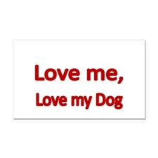 Love me, love my Dog Rectangle Car Magnet