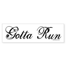 Gotta Run (Script) Bumper Bumper Sticker