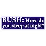 Bush, how do you sleep at night? (sticker)