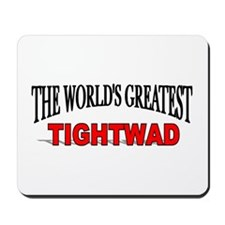 """The World's Greatest Tightwad"" Mousepad"