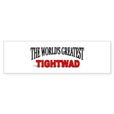 """The World's Greatest Tightwad"" Bumper Bumper Sticker"