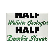 Half Wellsite Geologist Half Zombie Slayer Magnets