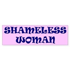 shameless... Bumper Bumper Sticker