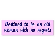 no regrets... Bumper Bumper Sticker