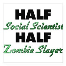 Half Social Scientist Half Zombie Slayer Square Ca