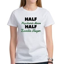 Half Psychiatric Nurse Half Zombie Slayer T-Shirt