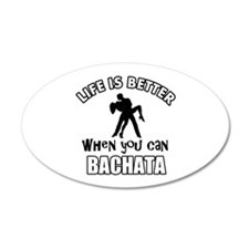 Life is better when you can Bachata dance Wall Decal