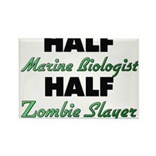 Half Marine Biologist Half Zombie Slayer Magnets