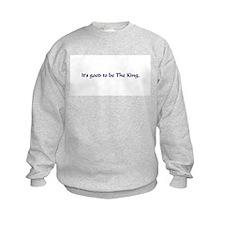 Good to be the King Sweatshirt